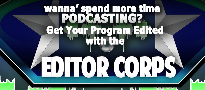 Get Your Podcast Edited NOW by The Editor Corps! http://editorcorps.com