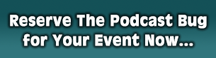 Click Here to Reserve The Podcast Bug for Your Event Today!