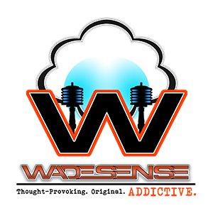 "The WadeSense Podcast - Be sure to connect with us and ""make sense"" of it all!"