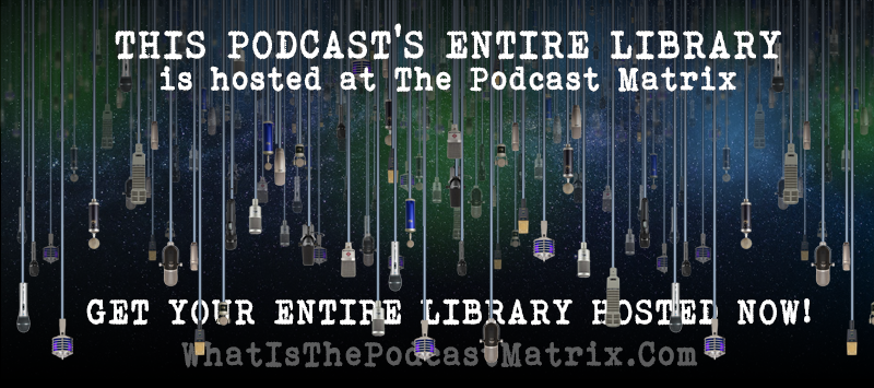 Click Here to Get Your Entire Podcast Library Hosted at The Podcast Matrix!