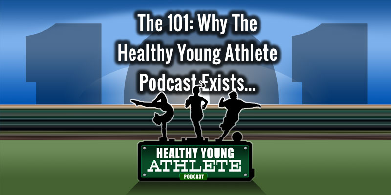 The 101: They The Healthy Young Athlete Podcast Exists...