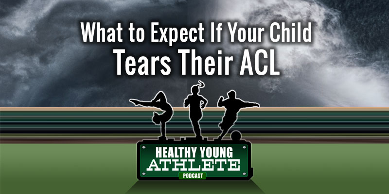 Healthy Young Athlete Podcast: What to Expect When Your Child Tears Their ACL