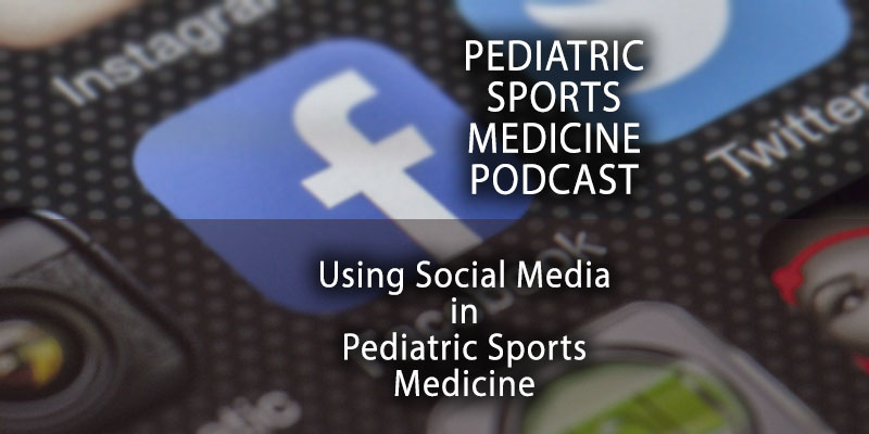Pediatric Sports Medicine Podcast: Using Social Media in Pediatric Sports Medicine