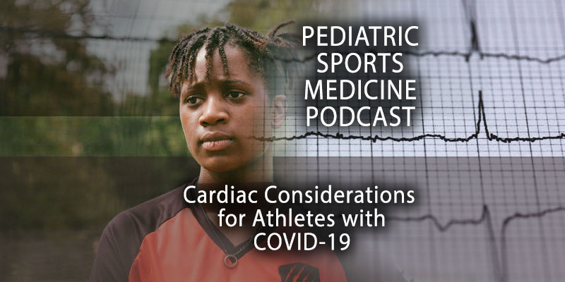 Pediatric Sports Medicine Podcast: Cardiac Considerations for Athletes with COVID-19