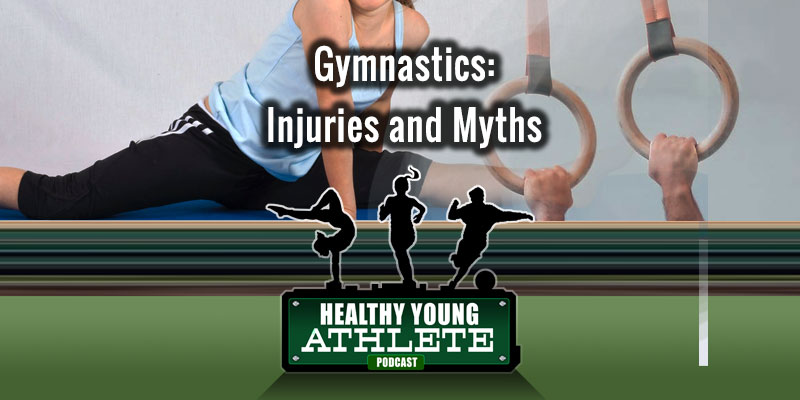 Healthy Young Athlete Podcast: Gymnastics: Injuries & Myths...