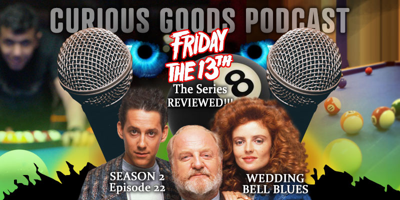 Curious Goods Podcast - Season 2, Episode 22 - Wedding Bell Blues