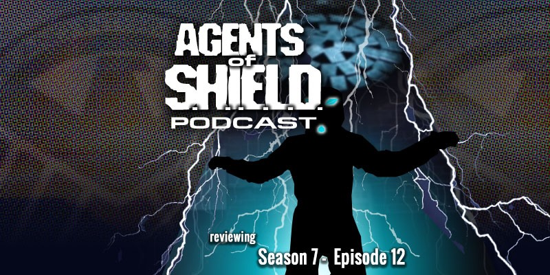 The Agents of SHIELD Podcast - Season 7, Episode 12 - The End is at Hand...