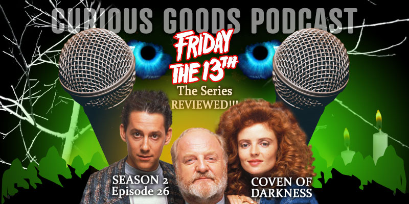 Curious Goods Podcast: Season 2, Episode 26 - Coven of Darkness