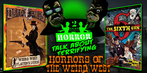 2GuysTalkingHorror - Talk About Terrifying: Horror's Of The Weird West