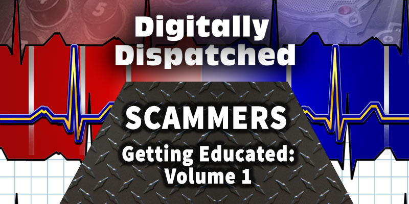 Digitally Dispatched Podcast: Scammers: Getting Educated - Volume 1