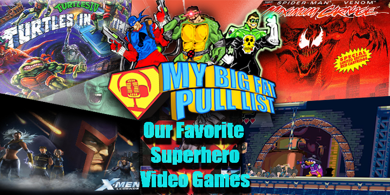 My Big Fat Pull List - Vol3 - Favorite Superhero Video Games!