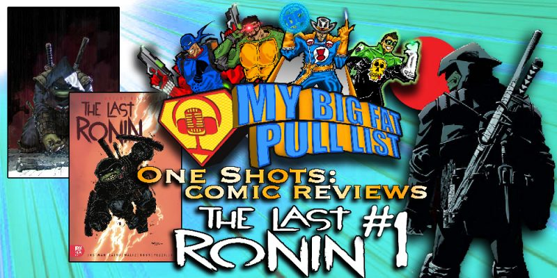 My Big Fat Pull List - Volume 3 - One-Shots! Comic Reviews: TMNT Presents The Last Ronin #1