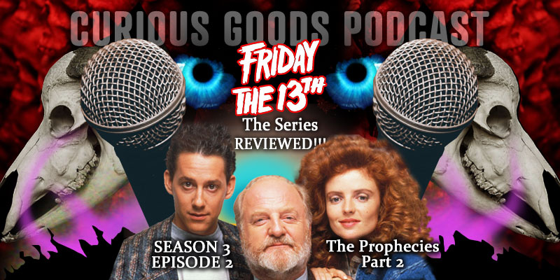 Curious Goods Podcast - Season 3, Episode 2 - The Prophecies - Part 2