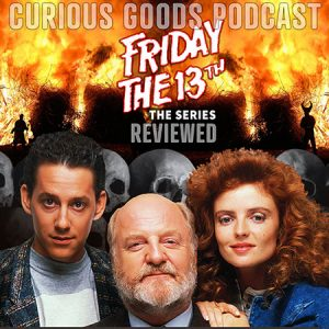 The Curious Goods Podcast: A Review of Friday The 13th: The Series!