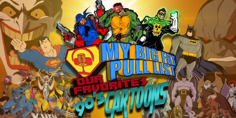 My Big Fat Pull List - Volume 3 - Our Favorite 90's Cartoons!