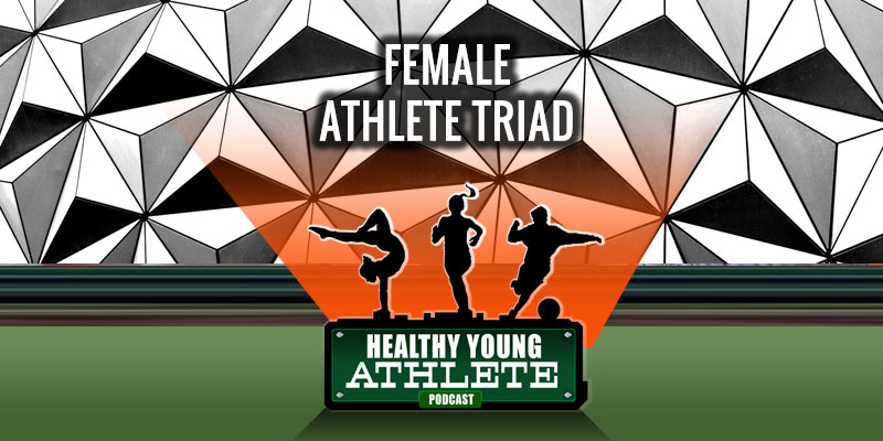 The Healthy Young Athlete Podcast: The Female Athlete Triad