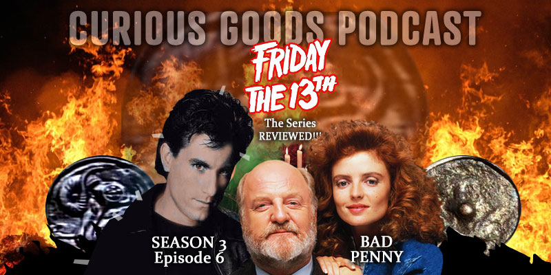 Curious Goods Podcast - Season 3, Episode 6, Bad Penny