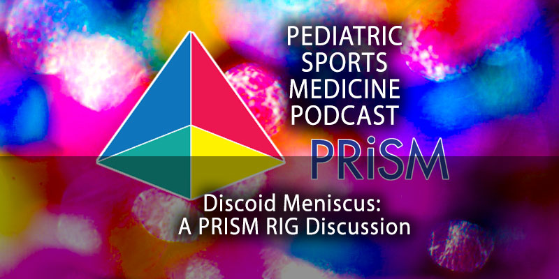 The Pediatric Sports Medicine Podcast: Discoid Meniscus: A PRISM RIG Discussion