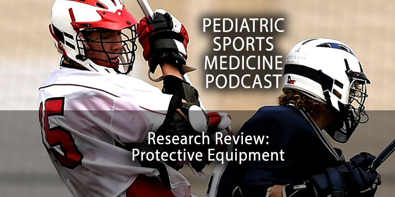 Pediatric Sports Medicine Podcast: Research Review: Protective Equipment