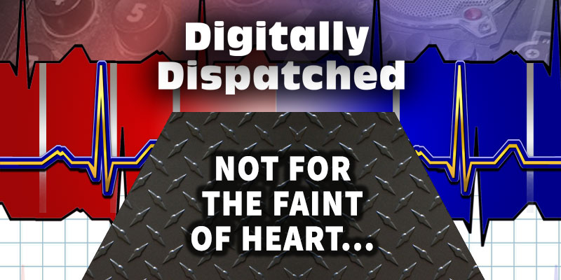 Digitally Dispatched Podcast: Not for The Faint of Heart