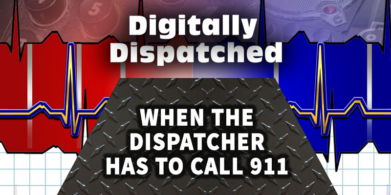 Digitally Dispatched Podcast: When the Dispatcher Has to Call 911
