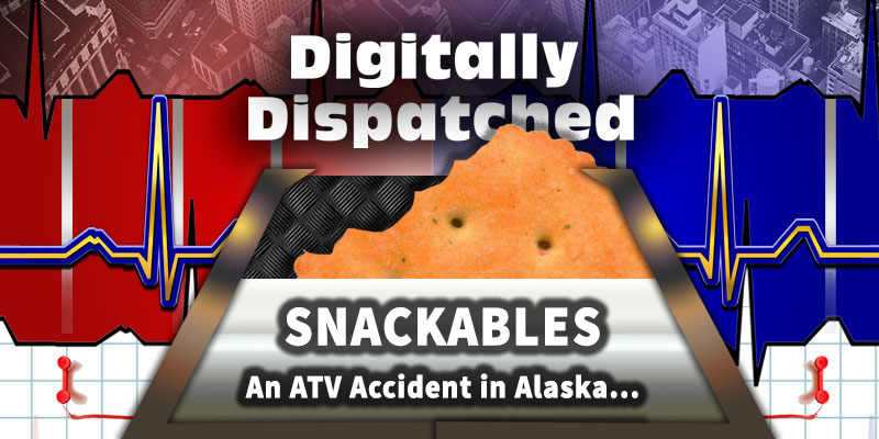 Digitally Dispatched's SNACKABLE: An ATV Accident in Alaska...