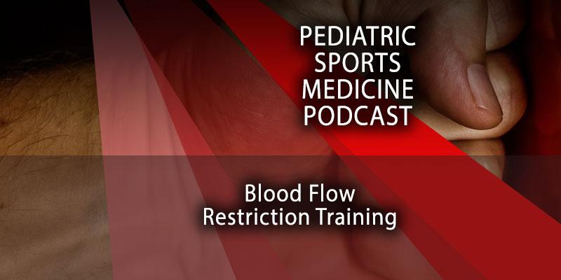 Pediatric Sports Medicine Podcast: Blood Flow Restriction Training